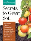 Secrets to Great Soil: A Grower's Guide to Composting, Mulching, and Creating Healthy, Fertile Soil for Your Garden and Lawn Cover Image
