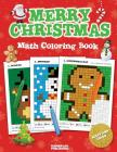 Merry Christmas Math Coloring Book: Pixel Art For Kids: Addition, Subtraction, Multiplication and Division Practice Problems (Christmas Activity Books Cover Image
