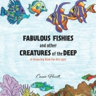 FABULOUS FISHIES and other CREATURES of the DEEP: A Colouring Book for ALL ages Cover Image