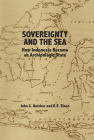 Sovereignty and the Sea: How Indonesia Became an Archipelagic State Cover Image