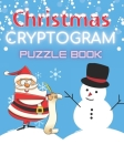 Christmas Cryptogram Puzzle Book: 99 Funny Christmas Quotes To Keep You Laughing Until The New Year and To Sharpen Your Mind Cover Image