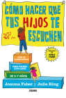 Cómo hacer que tus hijos te escuchen: Guía de supervivencia para padres con hijos de 2 a 7 años Cover Image