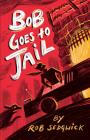 Bob Goes to Jail: A Memoir Cover Image