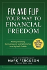 Fix and Flip Your Way to Financial Freedom: Finding, Financing, Repairing and Selling Investment Properties. Cover Image
