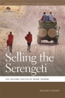 Selling the Serengeti: The Cultural Politics of Safari Tourism (Geographies of Justice and Social Transformation #23) Cover Image