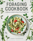 Foraging Cookbook: 75 Recipes to Make the Most of Your Foraged Finds Cover Image