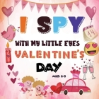 I Spy With My Little Eye Valentine's Day: A Fun Guessing Game Book for 2-5 Year Olds - Fun & Interactive Picture Book for Preschoolers & Toddlers (Val Cover Image
