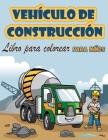 Vehículos de construcción Libro para colorear para niños: Libro de actividades con grúas, tractores, volquetes, camiones y excavadoras para niños de 2 Cover Image