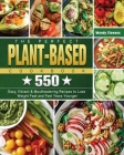 The Perfect Plant Based Cookbook: 550 Easy, Vibrant & Mouthwatering Recipes to Lose Weight Fast and Feel Years Younger Cover Image