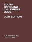 South Carolina Children's Code 2021 Edition Cover Image
