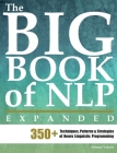 The Big Book of NLP, Expanded: 350+ Techniques, Patterns & Strategies of Neuro Linguistic Programming Cover Image