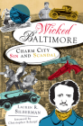 Wicked Baltimore: Charm City Sin and Scandal Cover Image