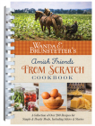 Wanda E. Brunstetter's Amish Friends From Scratch Cookbook: A Collection of Over 270 Recipes for Simple Hearty Meals and More Cover Image