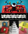 Playing with Pop-ups: The Art of Dimensional, Moving Paper Designs Cover Image