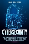 Cybersecurity: An Ultimate Guide to Cybersecurity, Cyberattacks, and Everything You Should Know About Being Safe on The Internet Cover Image