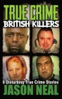 True Crime British Killers - A Prequel: Six Disturbing Stories of some of the UK's Most Brutal Killers Cover Image