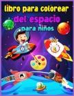 Libro de colorear del espacio para niños Para niños de 4 a 8 años: Fantástico espacio exterior para colorear para niños y niñas con naves espaciales, Cover Image