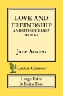 Love and Freindship and other Early Works (Cactus Classics Large Print): 16 Point Font; Large Text; Large Type; Love and Friendship Cover Image