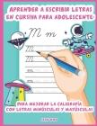 Aprender a escribir letras en cursiva para adolescente: Para mejorar la caligrafía con letras minúsculas y mayúsculas Cover Image