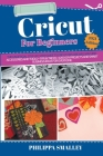 Cricut for Beginners: The Unofficial Step-By-Step Guide to Cricut Explore Air 2 Machine, Accessories and Tools + Tips and Tricks + Easy DIY Cover Image