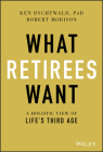 What Retirees Want: A Holistic View of Life's Third Age Cover Image
