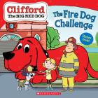 The Fire Dog Challenge (Clifford the Big Red Dog Storybook) Cover Image