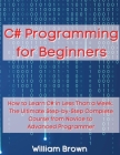 C# Programming for Beginners: How to Learn C# in Less Than a Week. The Ultimate Step-by-Step Complete Course from Novice to Advanced Programmer Cover Image