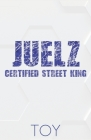 Juelz: Certified Street King Cover Image