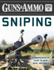 Guns & Ammo Guide to Sniping: A Comprehensive Guide to Guns, Gear, and Skills Cover Image