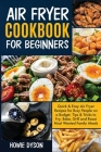 Air Fryer Cookbook For Beginners: Quick & Easy Air Fryer Recipes for Busy People on a Budget . Tips & Tricks to Fry, Bake, Grill and Roast Most Wanted Cover Image