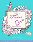 Estee's Flower Cafe: A Coloring Book: The Lovely Language of Flowers, Tea Party Designs, and Inspirational Floral Gifts for Women Cover Image