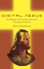 Digital Jesus: The Making of a New Christian Fundamentalist Community on the Internet (New and Alternative Religions #5) Cover Image