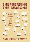 Shepherding the Seasons: Stories from a Life with Two Flocks Cover Image