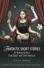 Fantastic Short Stories by Women Authors from Spain and Latin America: A Critical Anthology (Iberian and Latin American Studies) Cover Image