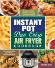 Instant Pot Duo Crisp Air Fryer Cookbook: Mouthwatering, Healthy and Easy to Follow Recipes for Everyone to Kick Start A Healthy Lifestyle Cover Image