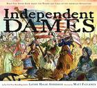 Independent Dames: What You Never Knew About the Women and Girls of the American Revolution Cover Image