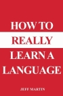 How to Really Learn a Language Cover Image