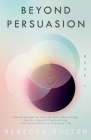 Beyond Persuasion: How to recognise and use Dark Psychology, Neuro-Linguistic Programming, and Mind Control in Everyday life Cover Image