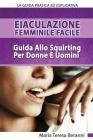 Eiaculazione Femminile Facile! Guida Pratica Ed Esplicita Allo Squirting Per Donne E Uomini Cover Image