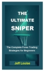 The Ultimate Sniper: The Ultimate Sniper: The Complete Forex Trading Strategies For Beginners Cover Image