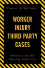 Worker Injury Third Party Cases: Recognizing and Proving Liability Cover Image