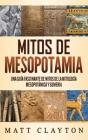 Mitos de Mesopotamia: Una guía fascinante de mitos de la mitología mesopotámica y sumeria Cover Image
