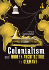 Colonialism and Modern Architecture in Germany (Culture Politics & the Built Environment) Cover Image