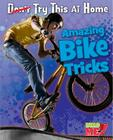 Amazing Bike Tricks (Read Me!: Try This at Home!) Cover Image