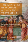 The Ministry of Women in the New Testament: Reclaiming the Biblical Vision for Church Leadership Cover Image