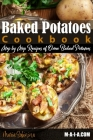 Baked Potatoes Cookbook: Step by Step Recipes of Oven Baked Potatoes Cover Image