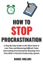 How to Stop Procrastination: A Step by Step Guide to Get More Done in Less Time and Mastering Difficult Tasks Overcoming Procrastination Boosting Y Cover Image