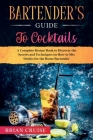 Bartender's Guide to Cocktails: A Complete Recipe Book to Discover the Secrets and Techniques on How to Mix Drinks for the Home Bartender Cover Image