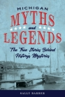 Michigan Myths and Legends: The True Stories behind History's Mysteries, Second Edition (Myths and Mysteries) Cover Image
