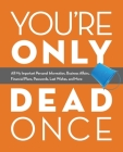 You're Only Dead Once: All My Important Personal Information, Business Affairs, Financial Plans, Passwords, Last Wishes, and More Cover Image